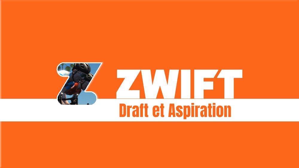 image Draft (aspiration) sur Zwift ? Comment ça fonctionne ? Comment en profiter ?